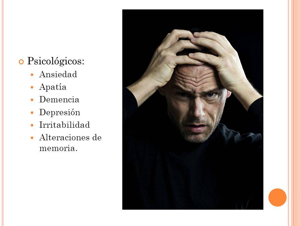 Psicológicos: Ansiedad Apatía Demencia Depresión Irritabilidad Alteraciones de memoria.