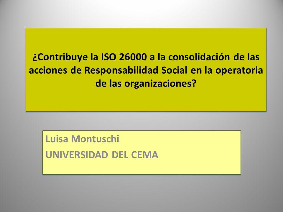 ISO 26000 La ISO 26000 elaborada en un proceso que duró 9 años con 5 años de consultas y negociaciones a nivel mundial ha sido pensada como la guía global para la RS en todas las organizaciones públicas, privadas y sin fines de lucro, en países desarrollados o en vías de desarrollo, pequeñas o grandes.