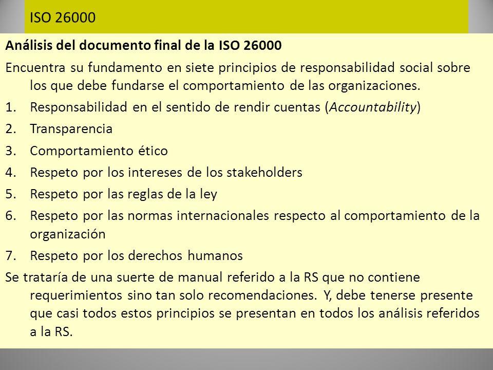 ISO 26000 Los siete principios, ya enunciados y analizados en muchos otros trabajos, se explican (brevemente) en el capítulo 4.