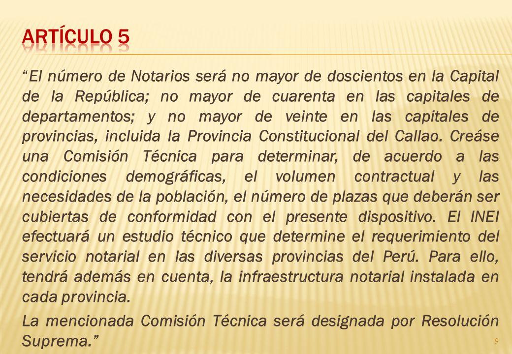 El número de Notarios será no mayor de doscientos en la Capital de la República; no mayor de cuarenta en las capitales de departamentos; y no mayor de veinte en las capitales de provincias, incluida la Provincia Constitucional del Callao.