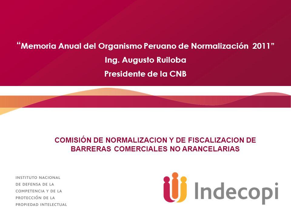 COMISIÓN DE NORMALIZACION Y DE FISCALIZACION DE BARRERAS COMERCIALES NO ARANCELARIAS Memoria Anual del Organismo Peruano de Normalización 2011 Ing. Au