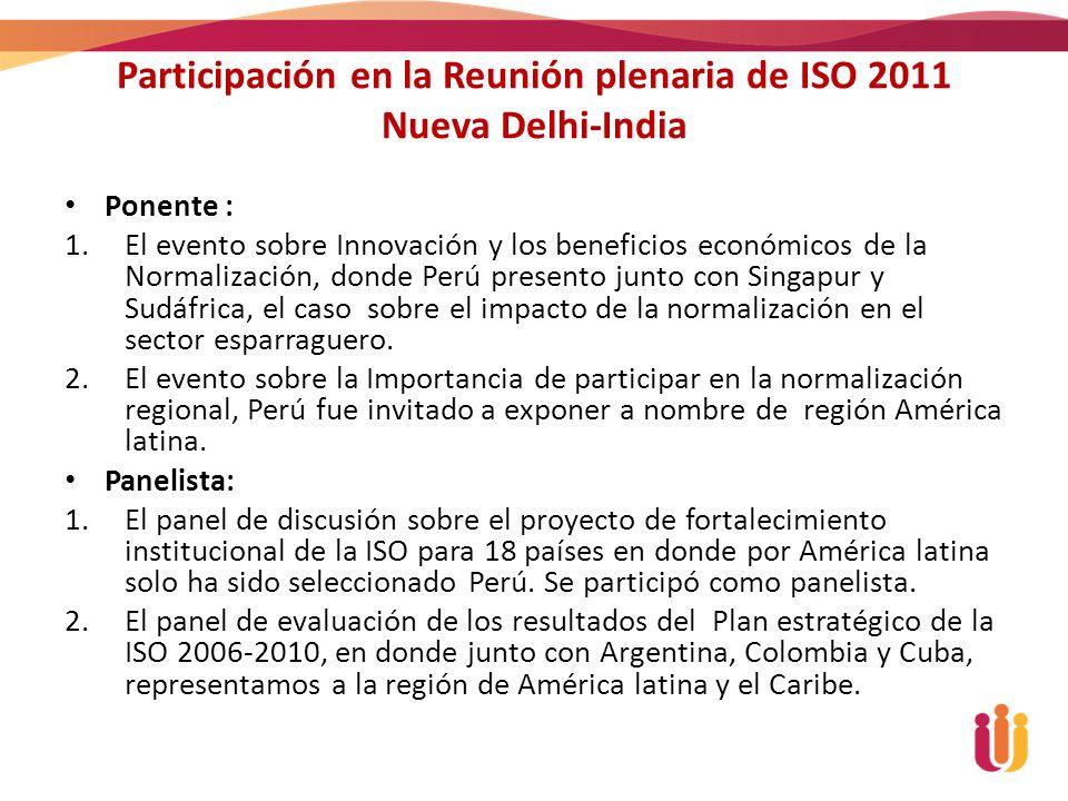 Participación en la Reunión plenaria de ISO 2011 Nueva Delhi-India Ponente : 1.El evento sobre Innovación y los beneficios económicos de la Normalizac