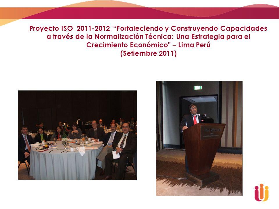 Proyecto ISO 2011-2012 Fortaleciendo y Construyendo Capacidades a través de la Normalización Técnica: Una Estrategia para el Crecimiento Económico