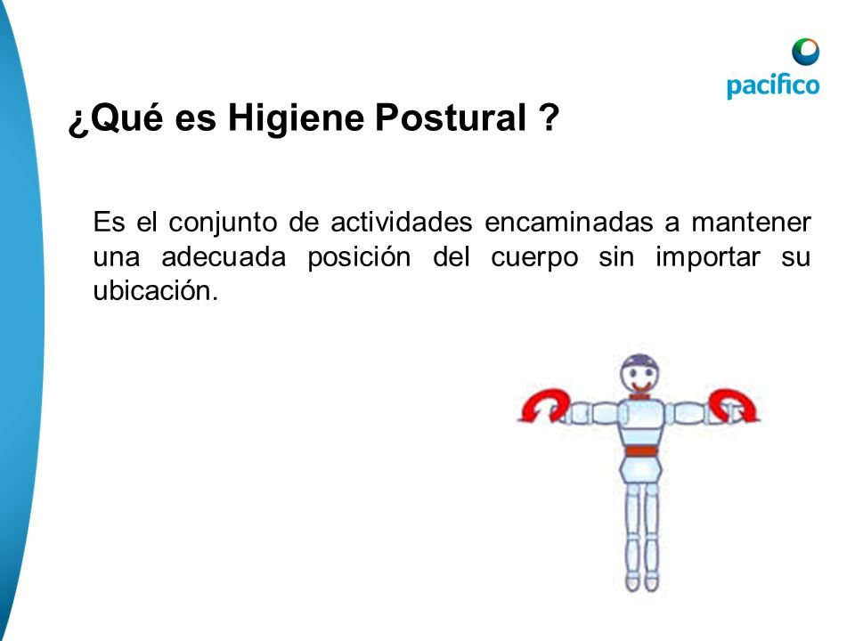 Es el conjunto de actividades encaminadas a mantener una adecuada posición del cuerpo sin importar su ubicación.