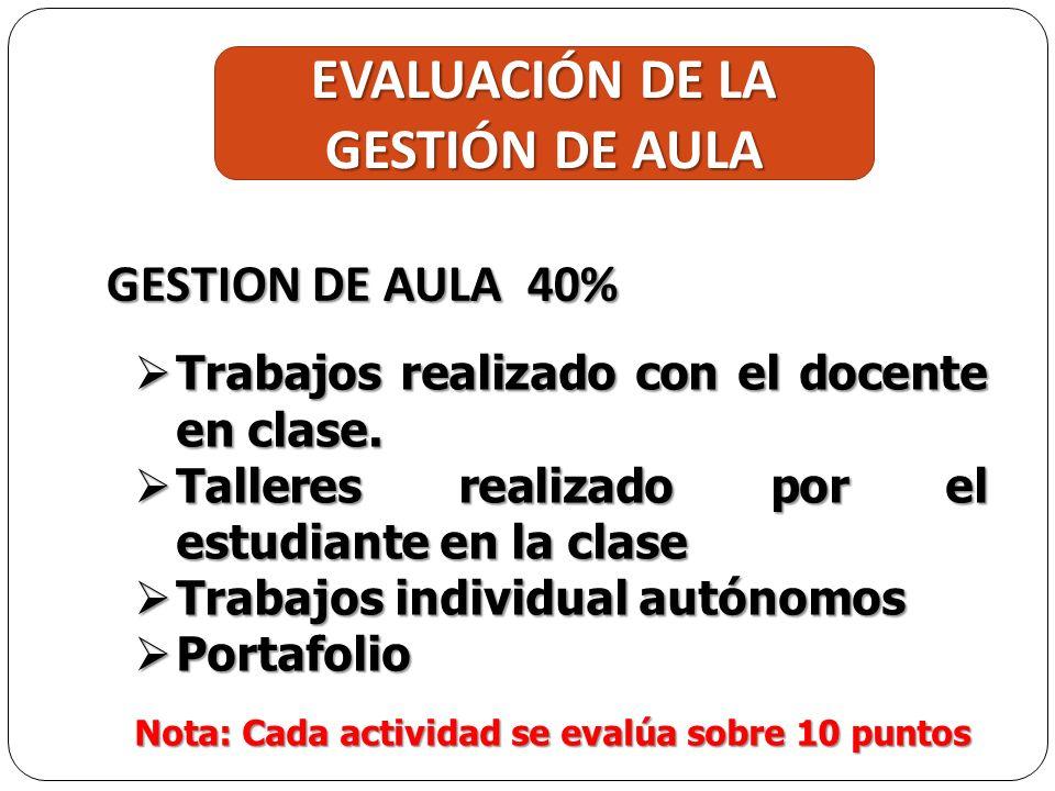 EVALUACIÓN DE LA GESTIÓN DE AULA GESTION DE AULA 40% Trabajos realizado con el docente en clase.
