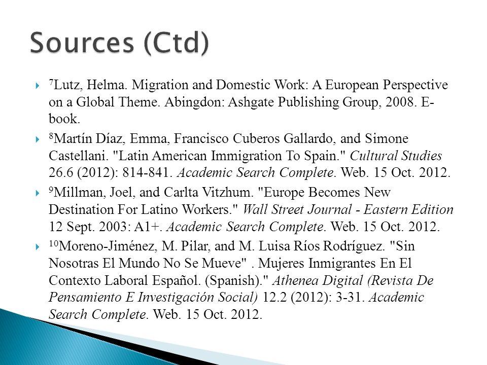 7 Lutz, Helma. Migration and Domestic Work: A European Perspective on a Global Theme. Abingdon: Ashgate Publishing Group, 2008. E- book. 8 Martín Díaz