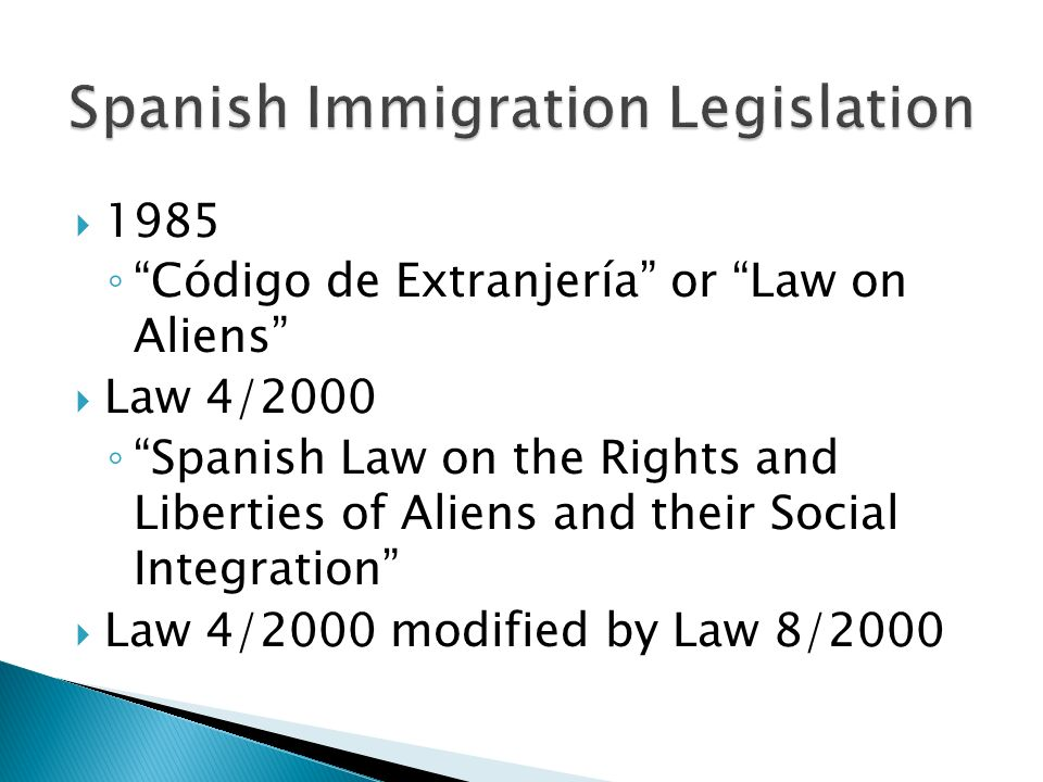 1985 Código de Extranjería or Law on Aliens Law 4/2000 Spanish Law on the Rights and Liberties of Aliens and their Social Integration Law 4/2000 modified by Law 8/2000