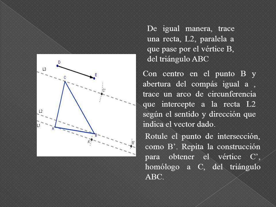 Con centro en el punto A y abertura del compás igual a, trace un arco de circunferencia que intercepte a la recta L1, según el sentido y dirección que