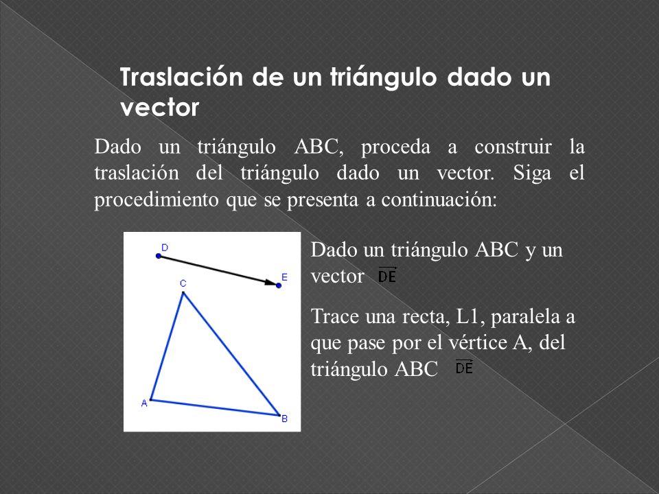 Traslación de un triángulo dado un vector Dado un triángulo ABC, proceda a construir la traslación del triángulo dado un vector.
