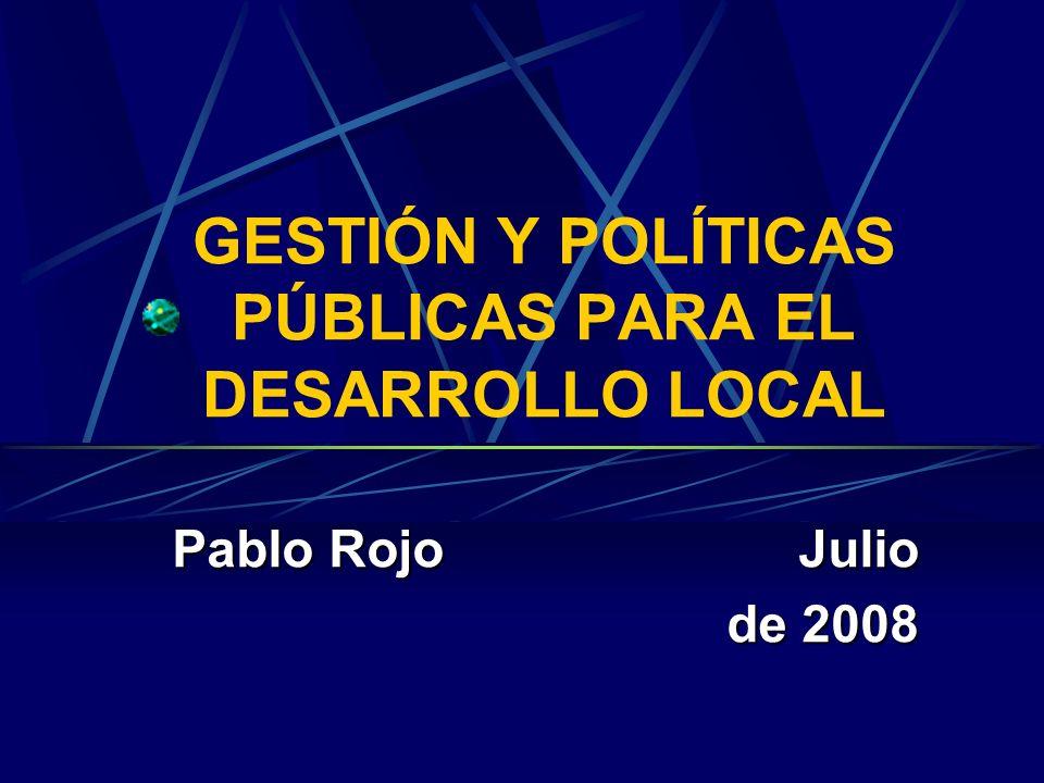 GESTIÓN Y POLÍTICAS PÚBLICAS PARA EL DESARROLLO LOCAL Pablo RojoJulio de 2008