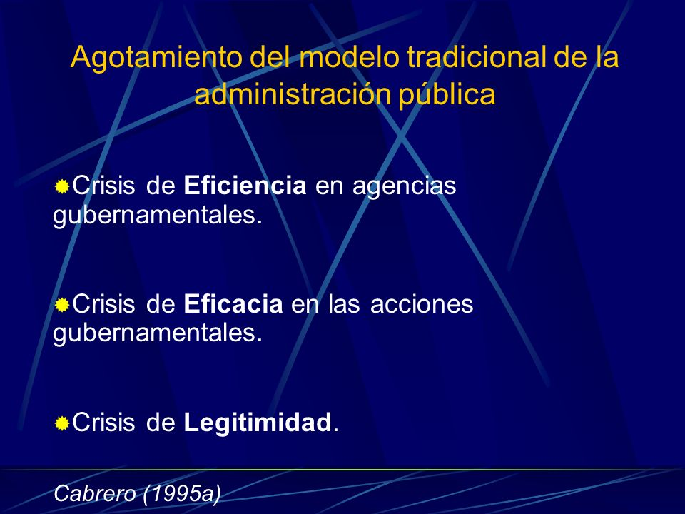 Agotamiento del modelo tradicional de la administración pública Crisis de Eficiencia en agencias gubernamentales. Crisis de Eficacia en las acciones g