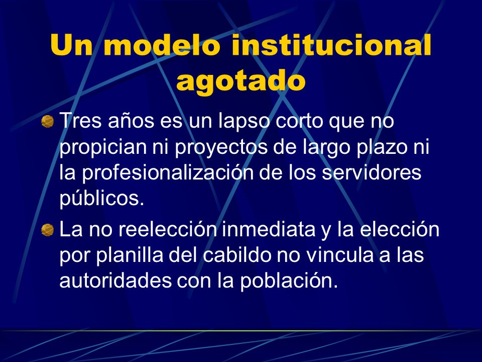 Un modelo institucional agotado Tres años es un lapso corto que no propician ni proyectos de largo plazo ni la profesionalización de los servidores pú