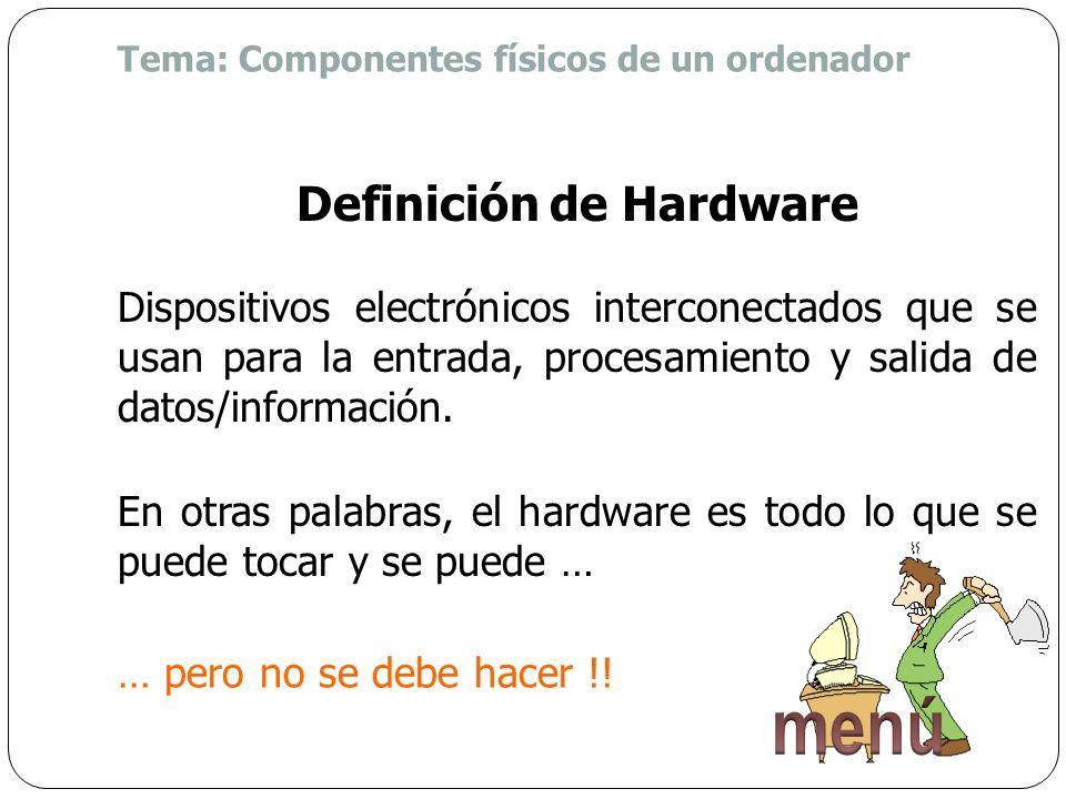 Tema: Componentes físicos de un ordenador Definición de hardware. Clasificación del hardware. Procesamiento de datos. Relación entre los elementos del