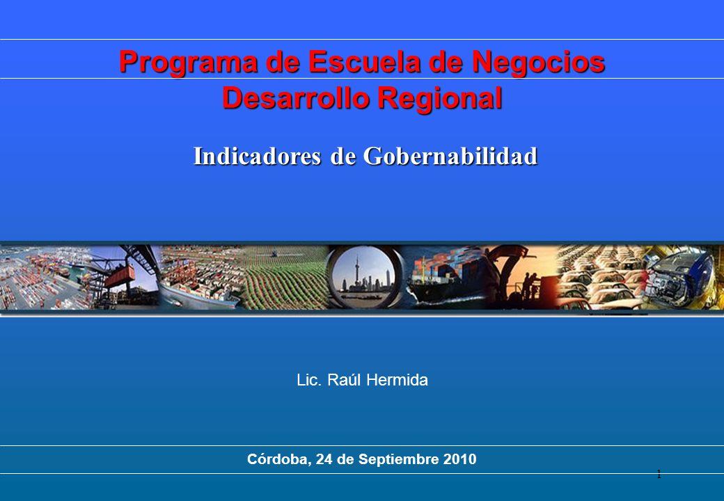 1 Indicadores de Gobernabilidad Lic. Raúl Hermida Córdoba, 24 de Septiembre 2010 Programa de Escuela de Negocios Desarrollo Regional