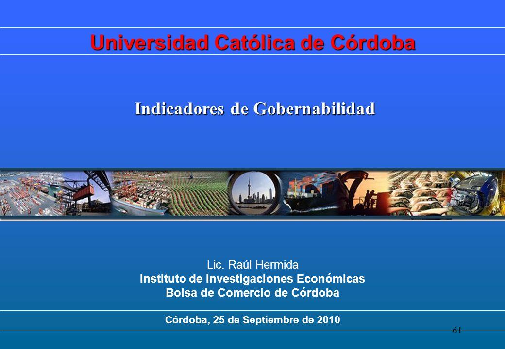 61 Indicadores de Gobernabilidad Lic. Raúl Hermida Instituto de Investigaciones Económicas Bolsa de Comercio de Córdoba Córdoba, 25 de Septiembre de 2
