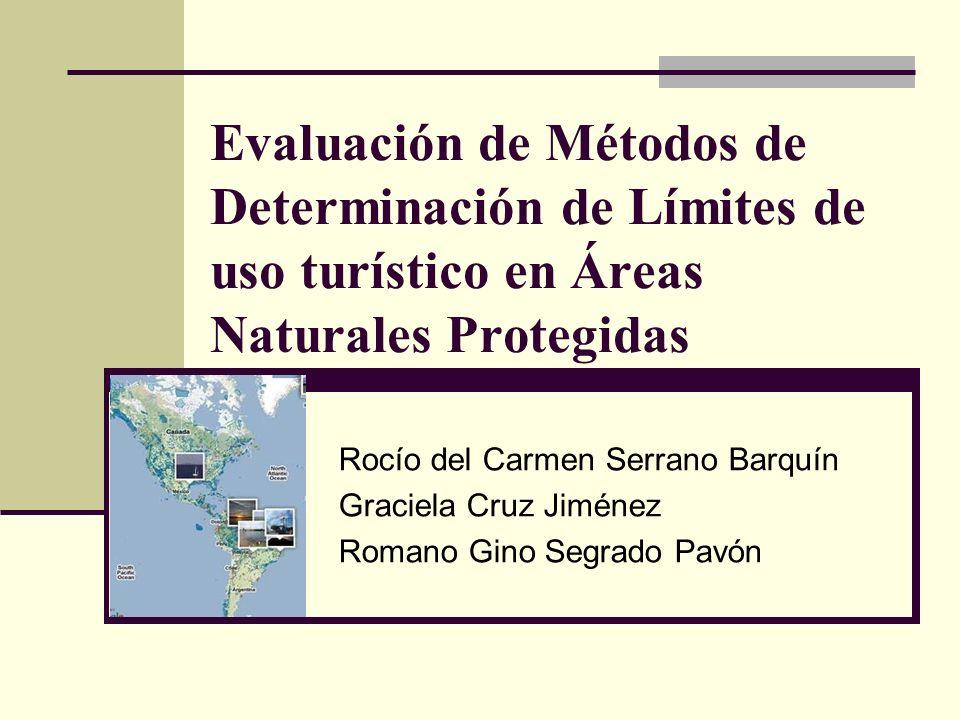 Evaluación de Métodos de Determinación de Límites de uso turístico en Áreas Naturales Protegidas Rocío del Carmen Serrano Barquín Graciela Cruz Jiméne