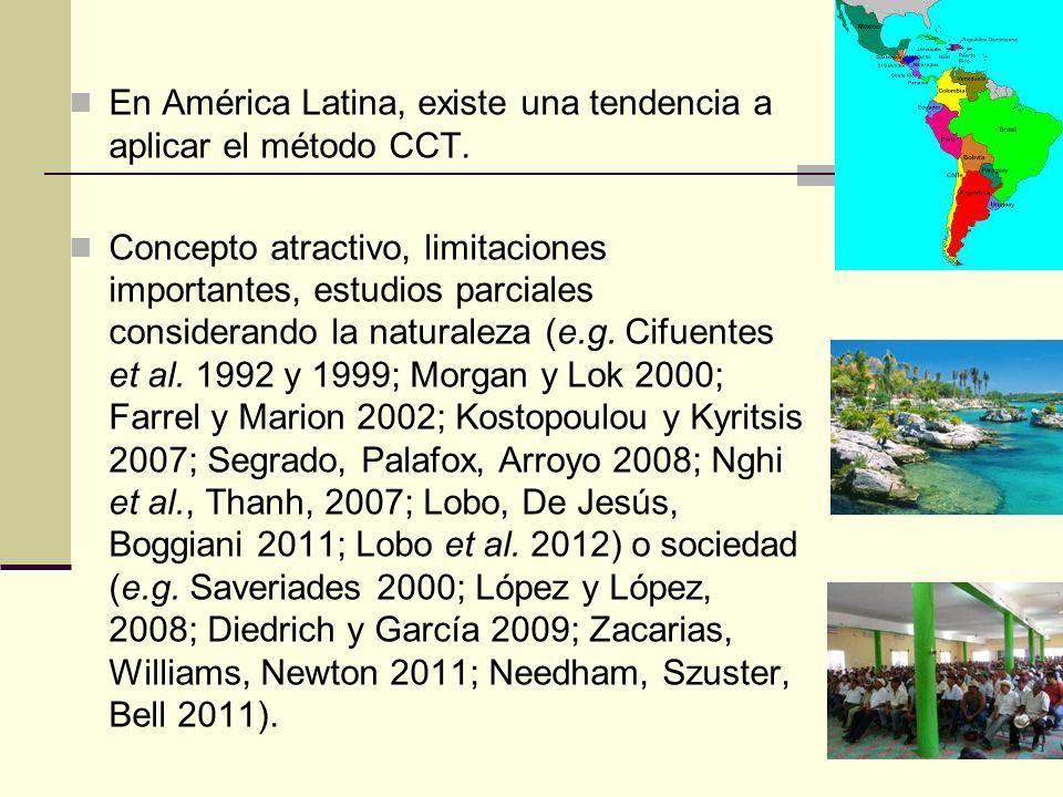 En América Latina, existe una tendencia a aplicar el método CCT. Concepto atractivo, limitaciones importantes, estudios parciales considerando la natu