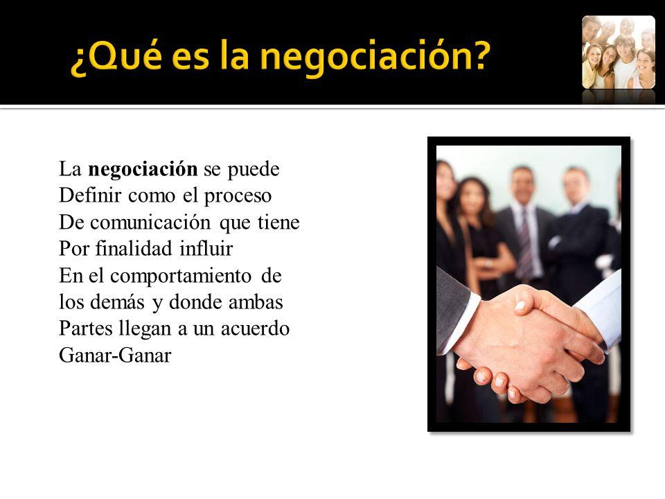 La negociación se puede Definir como el proceso De comunicación que tiene Por finalidad influir En el comportamiento de los demás y donde ambas Partes llegan a un acuerdo Ganar-Ganar