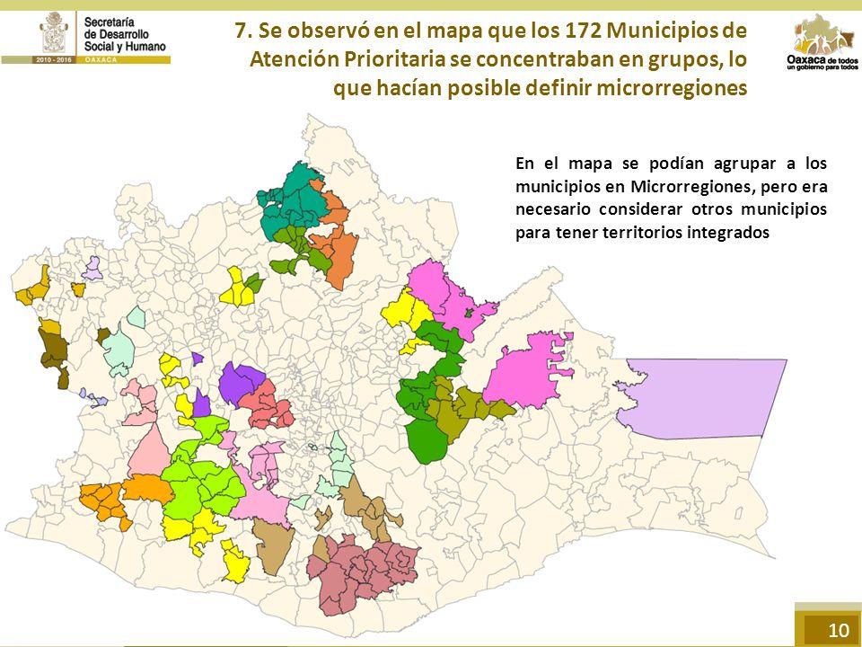 7. Se observó en el mapa que los 172 Municipios de Atención Prioritaria se concentraban en grupos, lo que hacían posible definir microrregiones En el