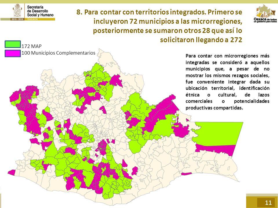 8. Para contar con territorios integrados. Primero se incluyeron 72 municipios a las microrregiones, posteriormente se sumaron otros 28 que así lo sol