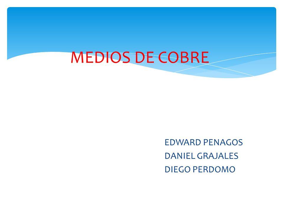EDWARD PENAGOS DANIEL GRAJALES DIEGO PERDOMO MEDIOS DE COBRE