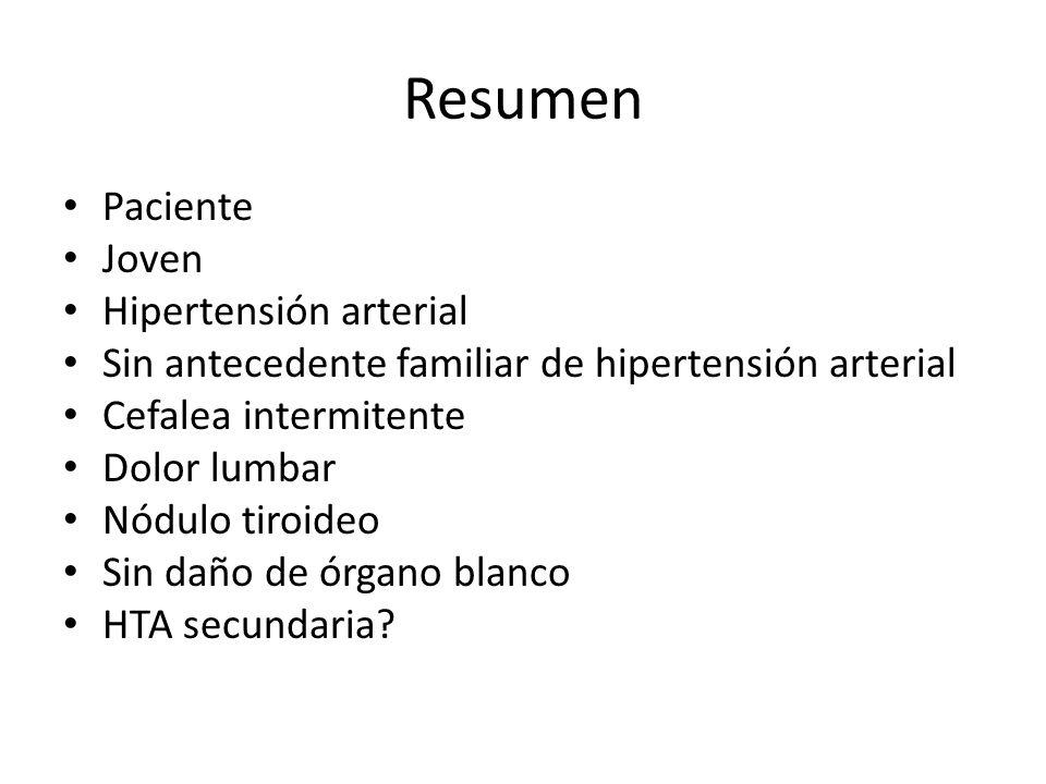 Resumen Paciente Joven Hipertensión arterial Sin antecedente familiar de hipertensión arterial Cefalea intermitente Dolor lumbar Nódulo tiroideo Sin d