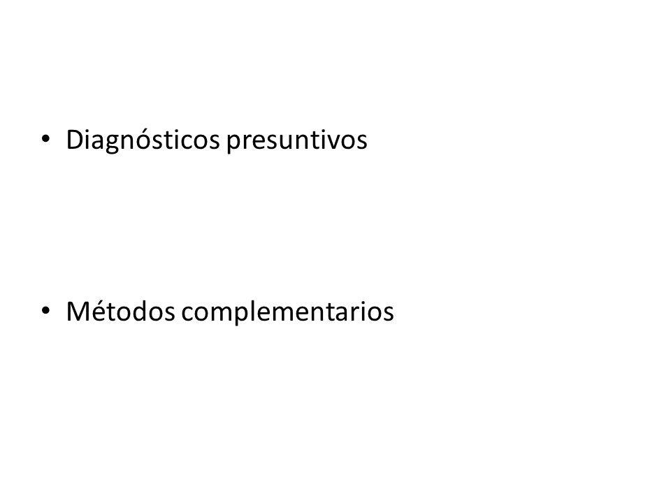 Diagnósticos presuntivos Métodos complementarios