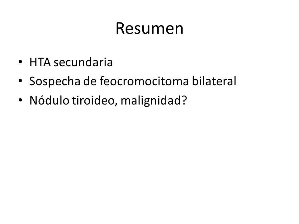 Resumen HTA secundaria Sospecha de feocromocitoma bilateral Nódulo tiroideo, malignidad?