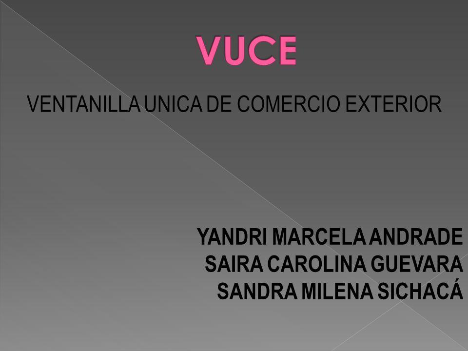 YANDRI MARCELA ANDRADE SAIRA CAROLINA GUEVARA SANDRA MILENA SICHACÁ VENTANILLA UNICA DE COMERCIO EXTERIOR