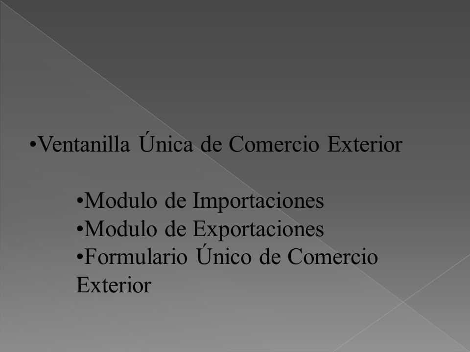 Ventanilla Única de Comercio Exterior Modulo de Importaciones Modulo de Exportaciones Formulario Único de Comercio Exterior