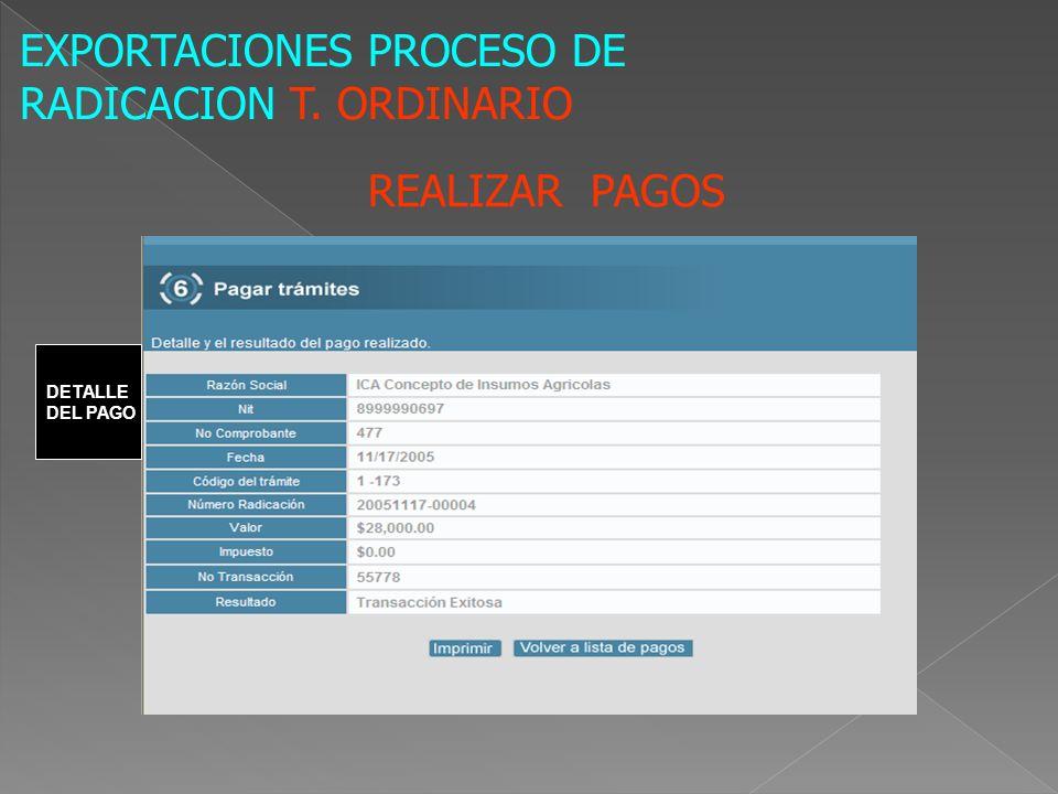 DETALLE DEL PAGO EXPORTACIONES PROCESO DE RADICACION T. ORDINARIO REALIZAR PAGOS