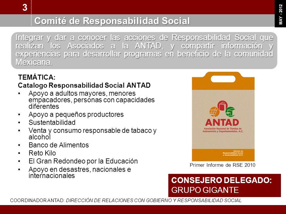 OCT 11 MAY - 2012 Integrar y dar a conocer las acciones de Responsabilidad Social que realizan los Asociados a la ANTAD, y compartir información y exp