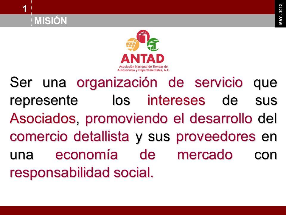 OCT 11 MAY - 2012 1 MISIÓN Ser una organización de servicio que represente los intereses de sus Asociados, promoviendo el desarrollo del comercio deta