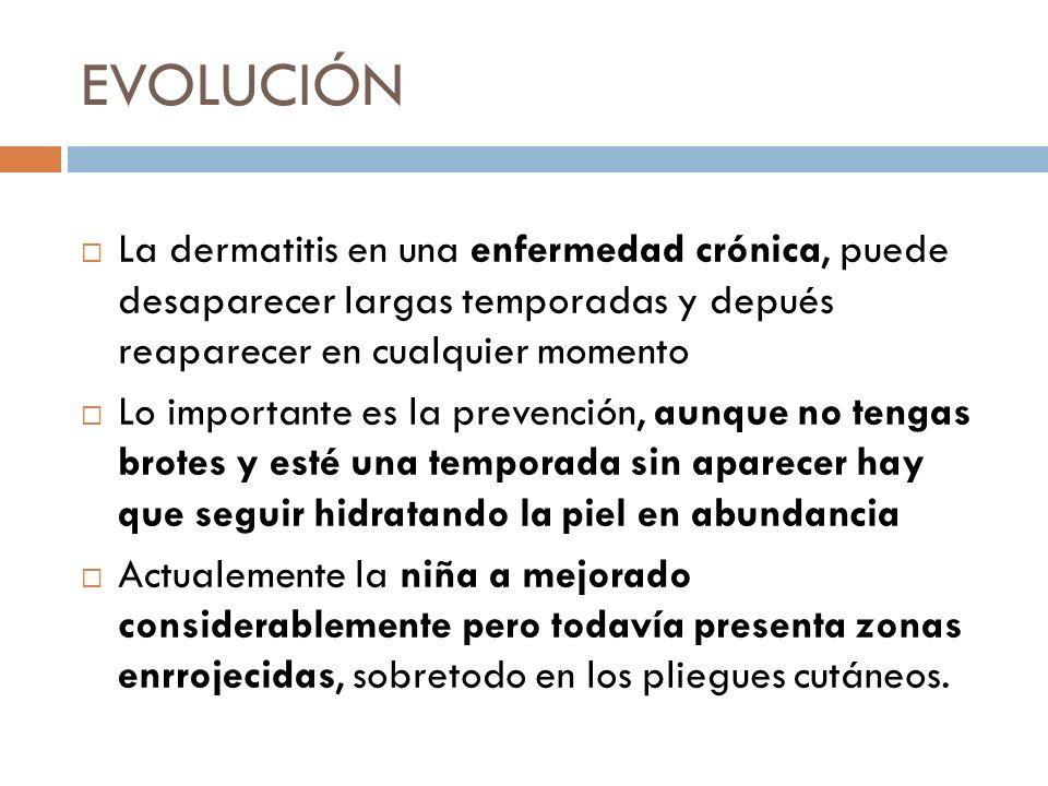 EVOLUCIÓN La dermatitis en una enfermedad crónica, puede desaparecer largas temporadas y depués reaparecer en cualquier momento Lo importante es la pr