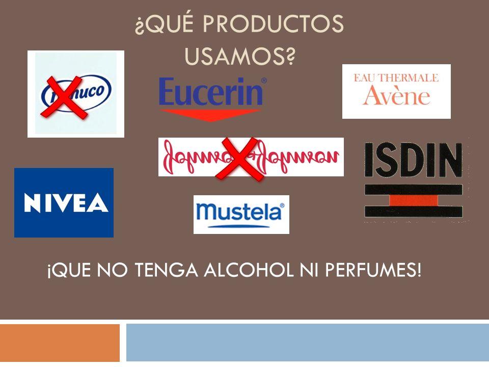 ¿QUÉ PRODUCTOS USAMOS? ¡QUE NO TENGA ALCOHOL NI PERFUMES!