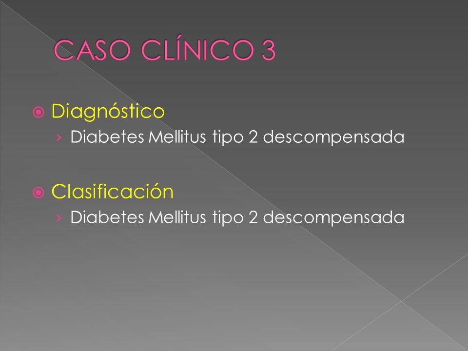 Diagnóstico Diabetes Mellitus tipo 2 descompensada Clasificación Diabetes Mellitus tipo 2 descompensada