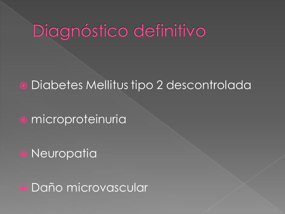 Diabetes Mellitus tipo 2 descontrolada microproteinuria Neuropatia Daño microvascular