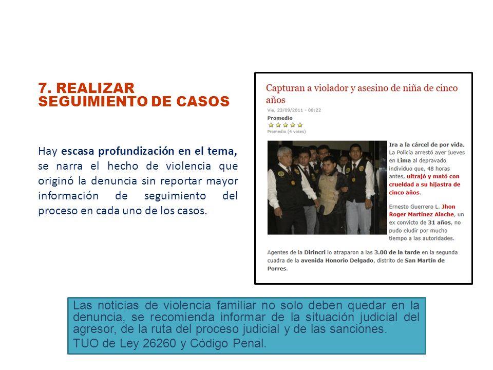7. REALIZAR SEGUIMIENTO DE CASOS Hay escasa profundización en el tema, se narra el hecho de violencia que originó la denuncia sin reportar mayor infor