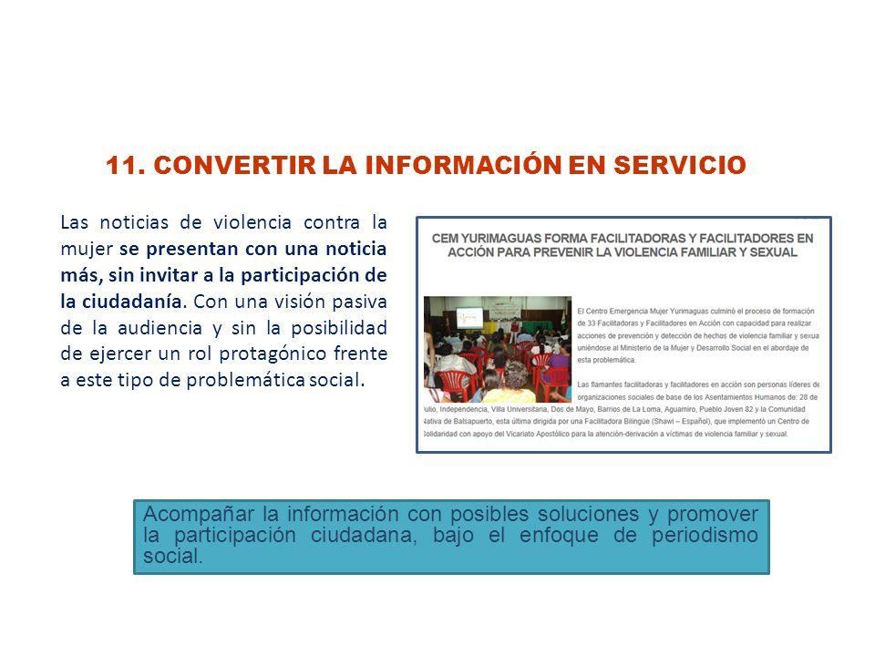 11. CONVERTIR LA INFORMACIÓN EN SERVICIO Las noticias de violencia contra la mujer se presentan con una noticia más, sin invitar a la participación de
