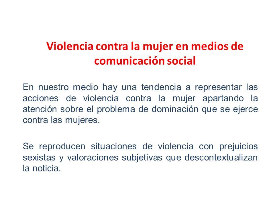 En nuestro medio hay una tendencia a representar las acciones de violencia contra la mujer apartando la atención sobre el problema de dominación que s