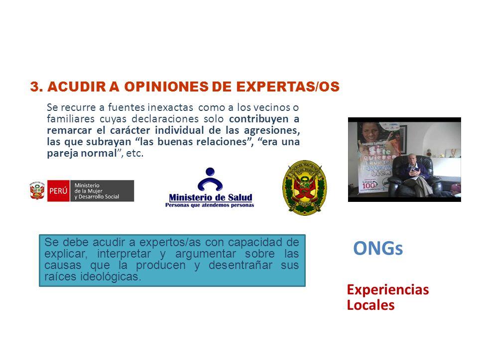 3. ACUDIR A OPINIONES DE EXPERTAS/OS Se recurre a fuentes inexactas como a los vecinos o familiares cuyas declaraciones solo contribuyen a remarcar el