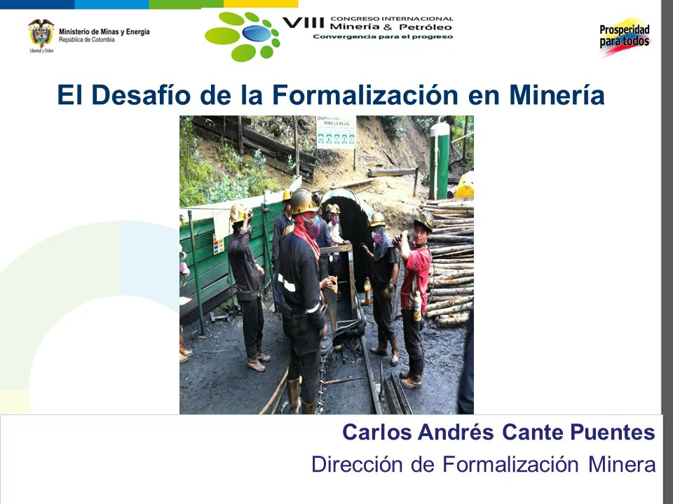Carlos Andrés Cante Puentes Dirección de Formalización Minera Carlos Andrés Cante Puentes Dirección de Formalización Minera El Desafío de la Formaliza