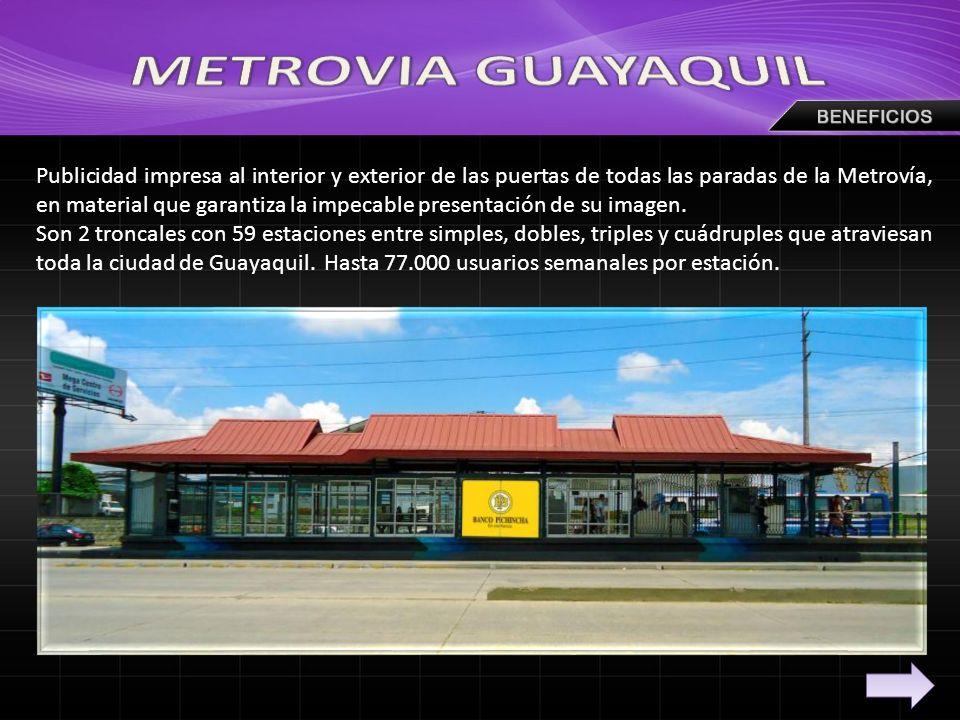 Publicidad impresa al interior y exterior de las puertas de todas las paradas de la Metrovía, en material que garantiza la impecable presentación de su imagen.