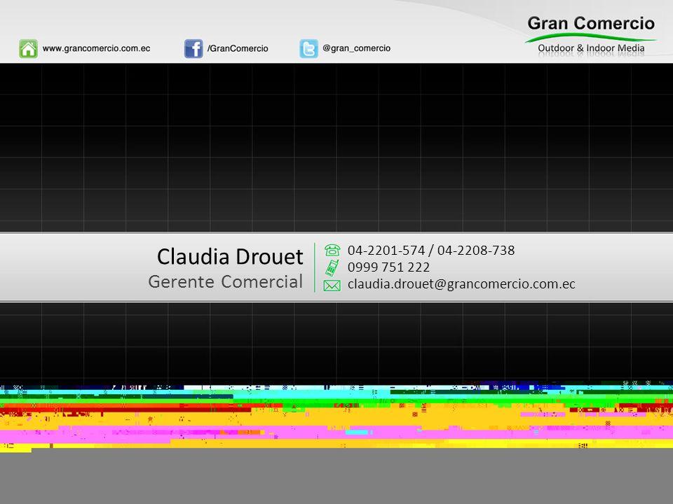 Claudia Drouet Gerente Comercial 04-2201-574 / 04-2208-738 0999 751 222 claudia.drouet@grancomercio.com.ec