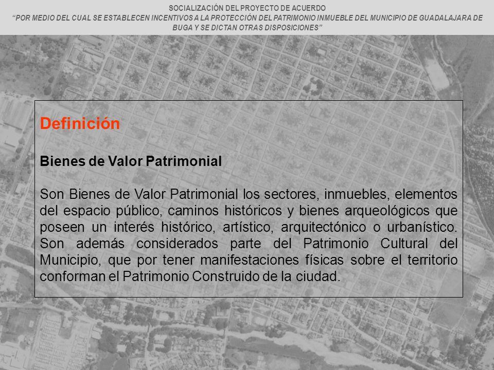 Definición Bienes de Valor Patrimonial Son Bienes de Valor Patrimonial los sectores, inmuebles, elementos del espacio público, caminos históricos y bi