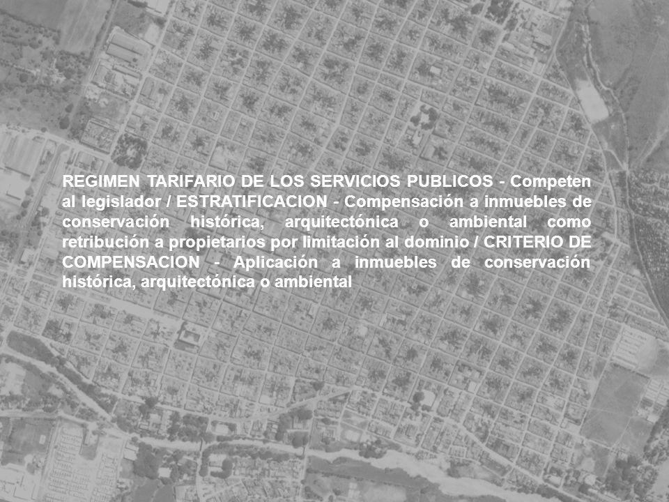 REGIMEN TARIFARIO DE LOS SERVICIOS PUBLICOS - Competen al legislador / ESTRATIFICACION - Compensación a inmuebles de conservación histórica, arquitect