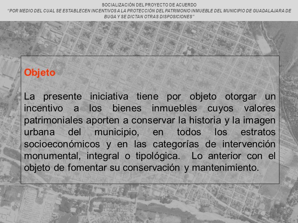 Objeto La presente iniciativa tiene por objeto otorgar un incentivo a los bienes inmuebles cuyos valores patrimoniales aporten a conservar la historia