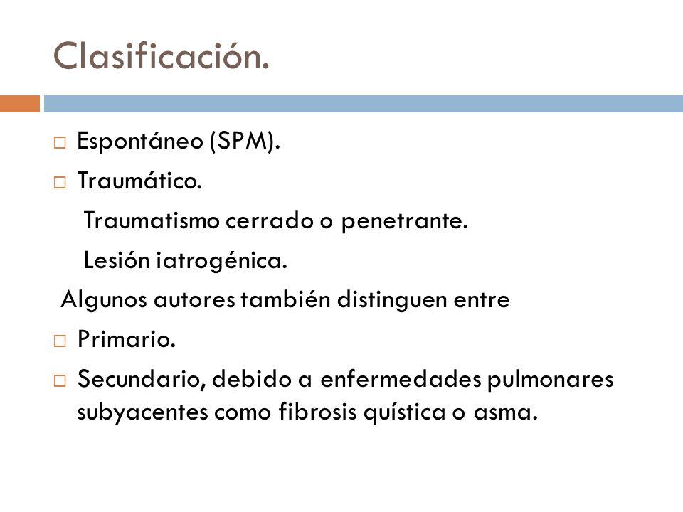 Clasificación. Espontáneo (SPM). Traumático. Traumatismo cerrado o penetrante. Lesión iatrogénica. Algunos autores también distinguen entre Primario.