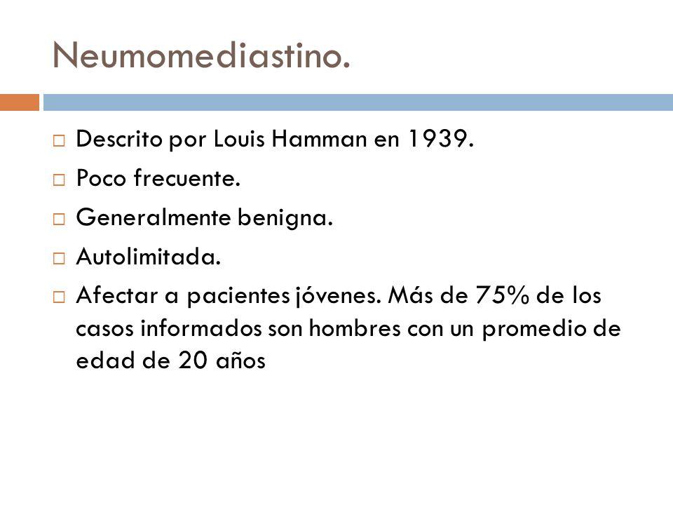 Neumomediastino. Descrito por Louis Hamman en 1939. Poco frecuente. Generalmente benigna. Autolimitada. Afectar a pacientes jóvenes. Más de 75% de los