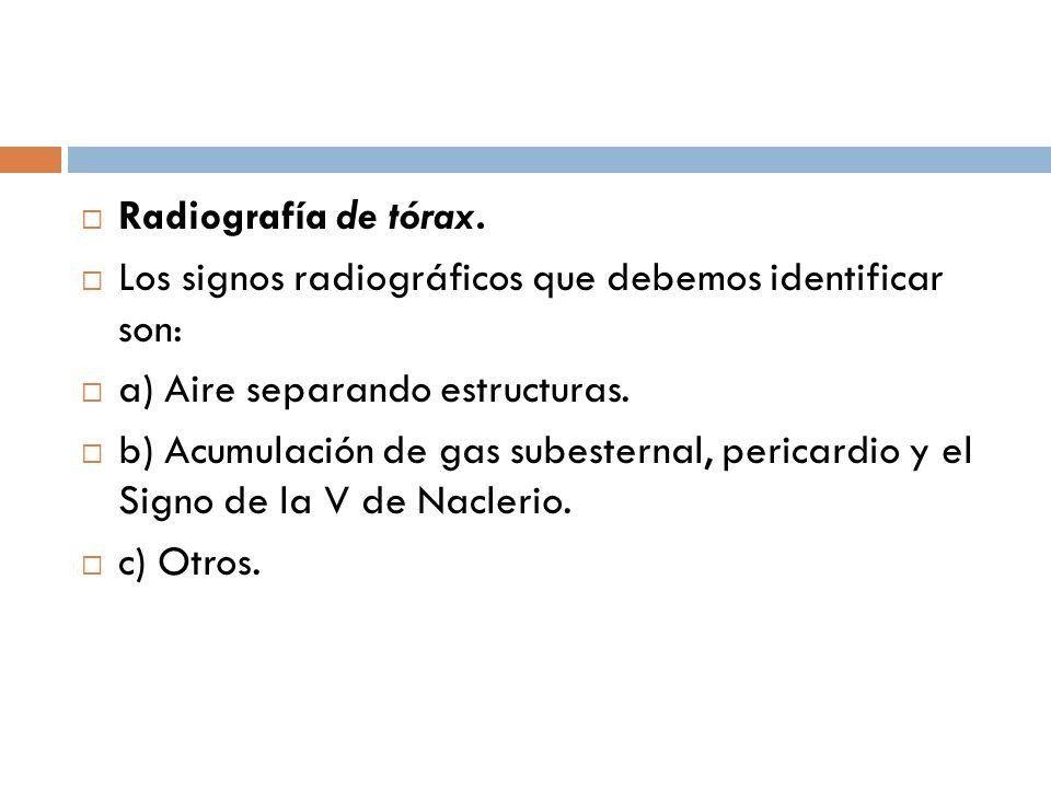 Radiografía de tórax. Los signos radiográficos que debemos identificar son: a) Aire separando estructuras. b) Acumulación de gas subesternal, pericard